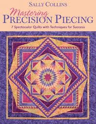 Mastering Precision Piecing by Sally Collins