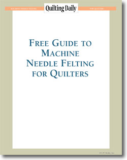 Download your free guide to machine needle felting for quilters.