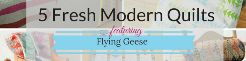5 modern quilts featuring flying geese quilt designs!