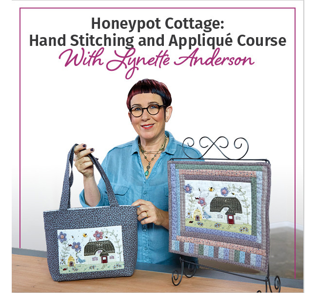 Applique Quilting - Honeypot Cottage: Hand Stitching and Appliqué with Lynette Anderson
