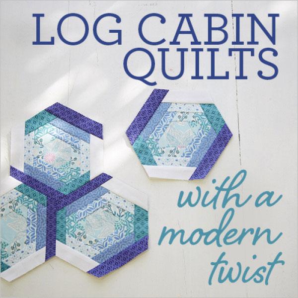 Log Cabin Quilts with a Modern Twist Online Workshop